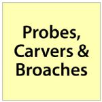 Probes, Carvers & Broaches